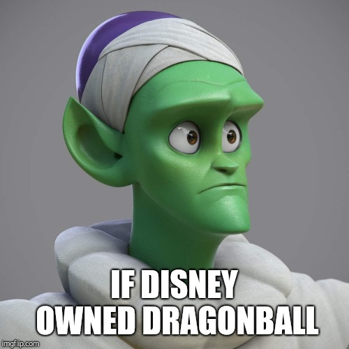 If Disney owned Dragonball |  IF DISNEY OWNED DRAGONBALL | image tagged in disney,dragon ball z,dragonball,dragon ball super,piccolo | made w/ Imgflip meme maker