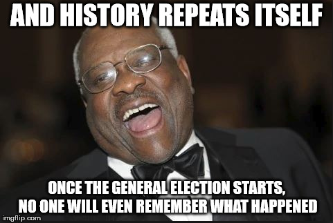 And Clarence Laughed | AND HISTORY REPEATS ITSELF ONCE THE GENERAL ELECTION STARTS, NO ONE WILL EVEN REMEMBER WHAT HAPPENED | image tagged in and clarence laughed | made w/ Imgflip meme maker