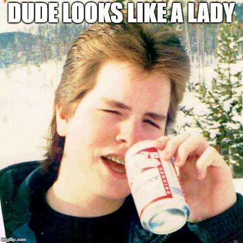 Eighties Teen Meme | DUDE LOOKS LIKE A LADY | image tagged in memes,eighties teen | made w/ Imgflip meme maker