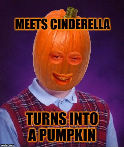 Bad Luck Pumpkin | MEETS CINDERELLA TURNS INTO A PUMPKIN | image tagged in bad luck pumpkin,bad luck brian,cinderella,pumpkin,pumpkin spice,smashing pumpkins | made w/ Imgflip meme maker
