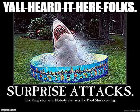 Surprise Attack | YALL HEARD IT HERE FOLKS. | image tagged in memes | made w/ Imgflip meme maker