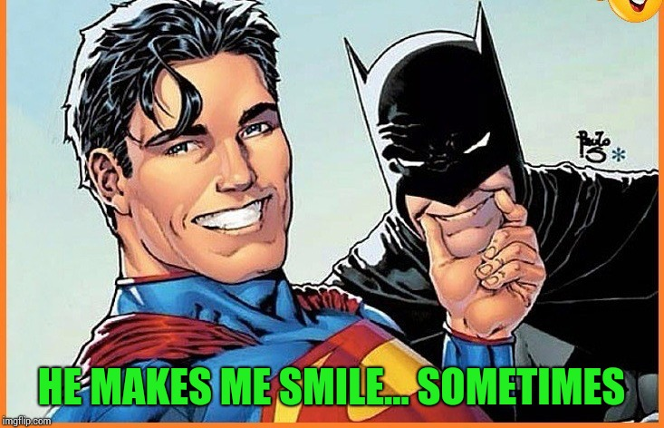 HE MAKES ME SMILE... SOMETIMES | made w/ Imgflip meme maker