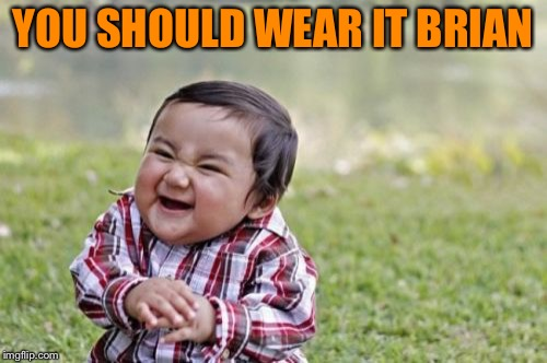 Evil Toddler Meme | YOU SHOULD WEAR IT BRIAN | image tagged in memes,evil toddler | made w/ Imgflip meme maker