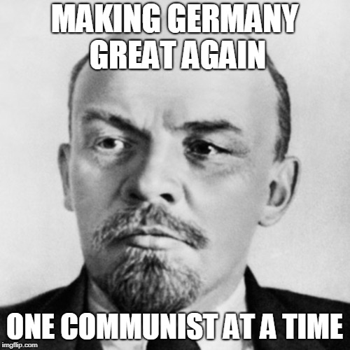 MAKING GERMANY GREAT AGAIN ONE COMMUNIST AT A TIME | made w/ Imgflip meme maker