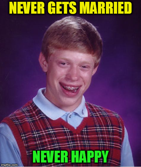 Bad Luck Brian Meme | NEVER GETS MARRIED NEVER HAPPY | image tagged in memes,bad luck brian | made w/ Imgflip meme maker