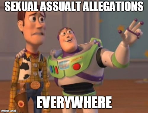 X, X Everywhere | SEXUAL ASSUALT ALLEGATIONS EVERYWHERE | image tagged in x,x everywhere,x x everywhere | made w/ Imgflip meme maker