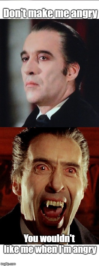 Sir Christopher Lee | Don't make me angry You wouldn't like me when I'm angry | image tagged in christopher lee,dracula,angry,fangs,vampire | made w/ Imgflip meme maker