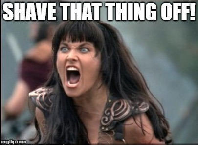 Screaming Woman | SHAVE THAT THING OFF! | image tagged in screaming woman | made w/ Imgflip meme maker