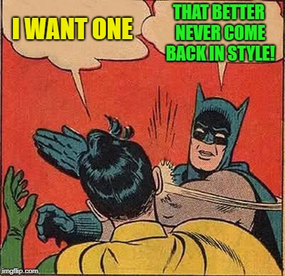 Batman Slapping Robin Meme | I WANT ONE THAT BETTER NEVER COME BACK IN STYLE! | image tagged in memes,batman slapping robin | made w/ Imgflip meme maker