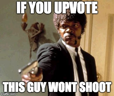 I WONT shoot | IF YOU UPVOTE THIS GUY WONT SHOOT | image tagged in memes,say that again i dare you,shooting,upvote | made w/ Imgflip meme maker