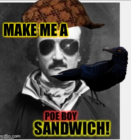 Scumbag Edgar | MAKE ME A | image tagged in edgar allan poe,scumbag steve,make me a sandwich,poe boy sandwich,raven,halloween is coming | made w/ Imgflip meme maker