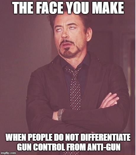 iron man eye roll | THE FACE YOU MAKE WHEN PEOPLE DO NOT DIFFERENTIATE GUN CONTROL FROM ANTI-GUN | image tagged in iron man eye roll | made w/ Imgflip meme maker