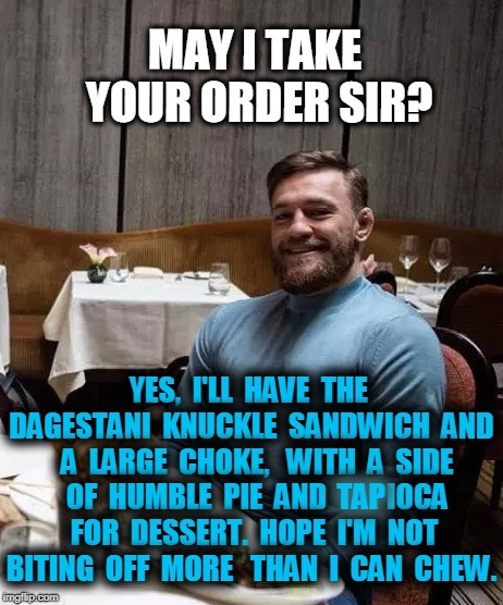 Conor McGregor Orders Dinner | . . | image tagged in conor mcgregor,khabib nurmagomedov,ufc 229,funny,memes,mma | made w/ Imgflip meme maker