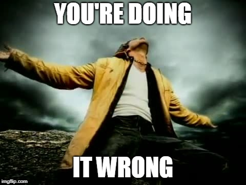 YOU'RE DOING IT WRONG | made w/ Imgflip meme maker