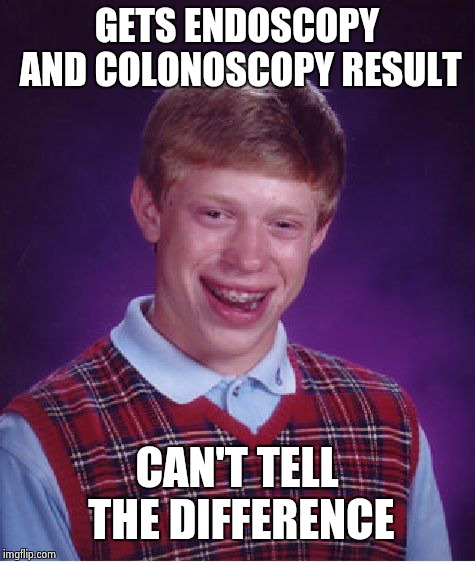 Bad Luck Brian |  GETS ENDOSCOPY AND COLONOSCOPY RESULT; CAN'T TELL THE DIFFERENCE | image tagged in memes,bad luck brian,medical,test | made w/ Imgflip meme maker