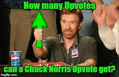 I want to say all of them. What say you?  | How many Upvotes can a Chuck Norris Upvote get? | image tagged in chuck norris upvote,chuck norris,chuck norris fact,funny memes,memes | made w/ Imgflip meme maker