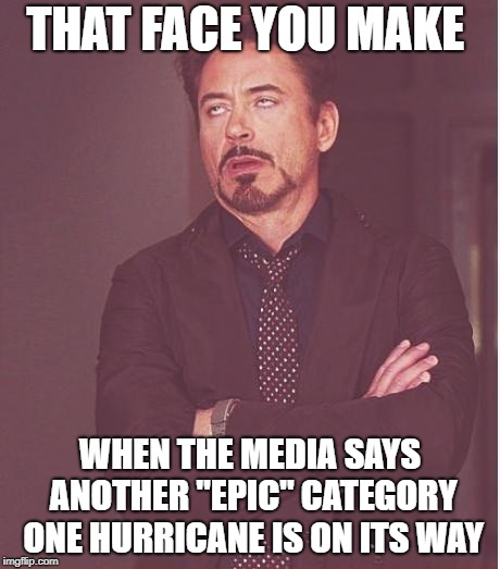 "Weather Media Nerds Need To Get A Life | THAT FACE YOU MAKE WHEN THE MEDIA SAYS ANOTHER ""EPIC"" CATEGORY ONE HURRICANE IS ON ITS WAY 