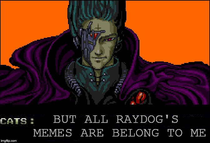 BUT ALL RAYDOG'S MEMES ARE BELONG TO ME | made w/ Imgflip meme maker