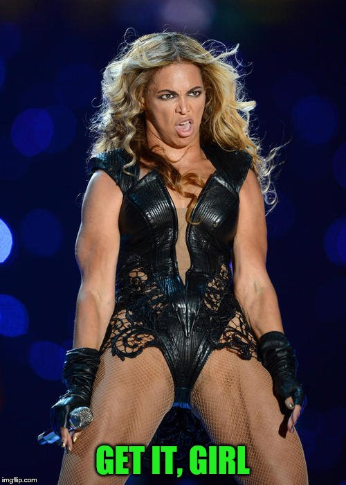 Ermahgerd Beyonce Meme | GET IT, GIRL | image tagged in memes,ermahgerd beyonce | made w/ Imgflip meme maker
