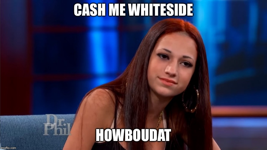 Catch Me Outside |  CASH ME WHITESIDE; HOWBOUDAT | image tagged in catch me outside | made w/ Imgflip meme maker