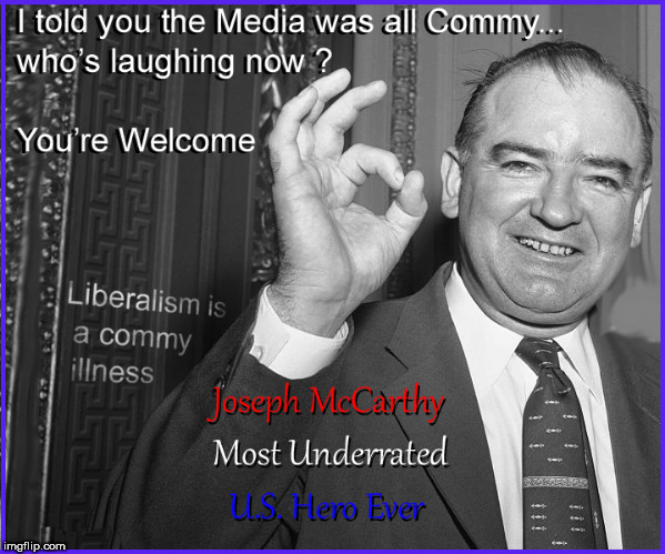 Most underrated US hero | image tagged in joseph mccarthy,hero,current events,communism,censorship,politics lol | made w/ Imgflip meme maker
