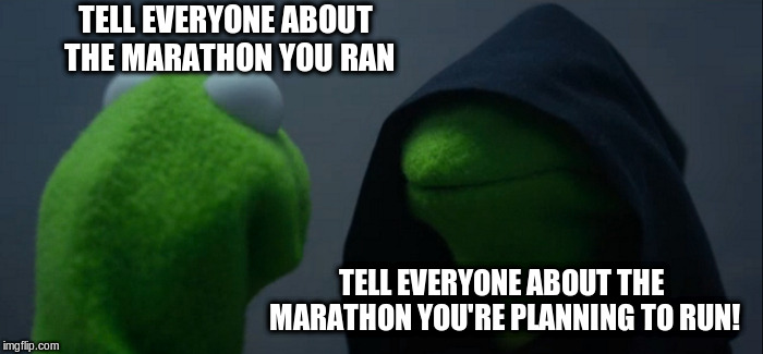 Evil Kermit Meme | TELL EVERYONE ABOUT THE MARATHON YOU RAN TELL EVERYONE ABOUT THE MARATHON YOU'RE PLANNING TO RUN! | image tagged in memes,evil kermit | made w/ Imgflip meme maker