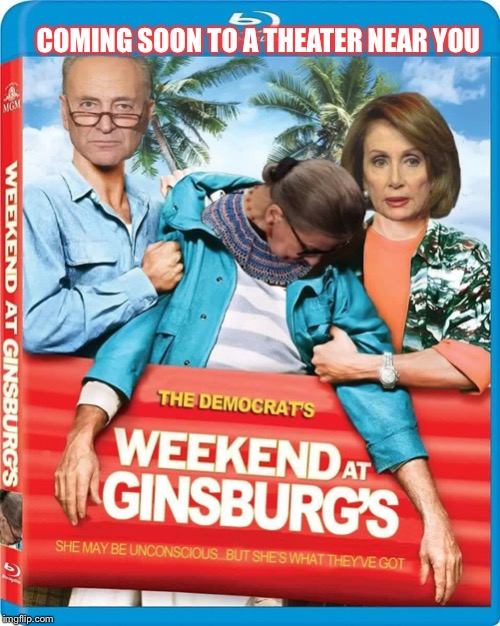Weekend at Ginsburg's | COMING SOON TO A THEATER NEAR YOU | image tagged in ruth bader ginsburg,maga,trump,trump 2020 | made w/ Imgflip meme maker
