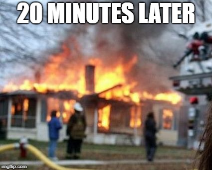 20 MINUTES LATER | made w/ Imgflip meme maker
