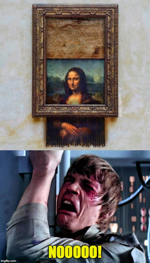 NOOOOO! | image tagged in mona lisa,luke nooooo,banksy,shredder | made w/ Imgflip meme maker