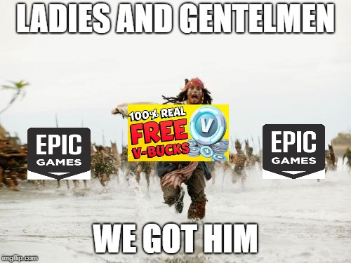 free vbucks 100% real...or not | LADIES AND GENTELMEN WE GOT HIM | image tagged in memes,jack sparrow being chased,fortnite,dank memes,funny memes | made w/ Imgflip meme maker