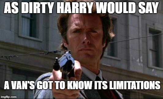 Clint Eastwood | AS DIRTY HARRY WOULD SAY A VAN'S GOT TO KNOW ITS LIMITATIONS | image tagged in clint eastwood | made w/ Imgflip meme maker