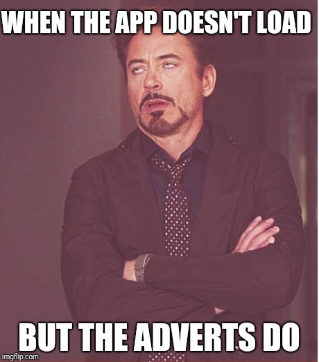 Face You Make Robert Downey Jr Meme | WHEN THE APP DOESN'T LOAD BUT THE ADVERTS DO | image tagged in memes,face you make robert downey jr | made w/ Imgflip meme maker