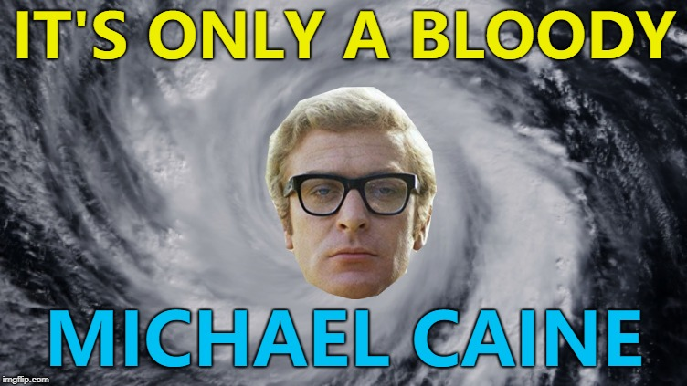 Hurricane Michael is heading towards Florida | IT'S ONLY A BLOODY MICHAEL CAINE | image tagged in memes,hurricane michael,michael caine,weather,films | made w/ Imgflip meme maker