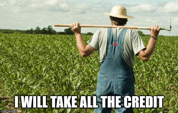 farmer | I WILL TAKE ALL THE CREDIT | image tagged in farmer | made w/ Imgflip meme maker