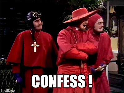 Spanish Inquisition | CONFESS ! | image tagged in spanish inquisition | made w/ Imgflip meme maker