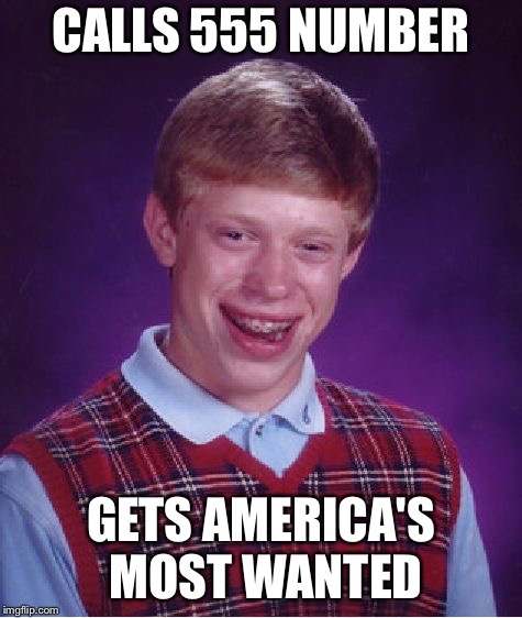 Bad Luck Brian Meme | CALLS 555 NUMBER GETS AMERICA'S MOST WANTED | image tagged in memes,bad luck brian | made w/ Imgflip meme maker
