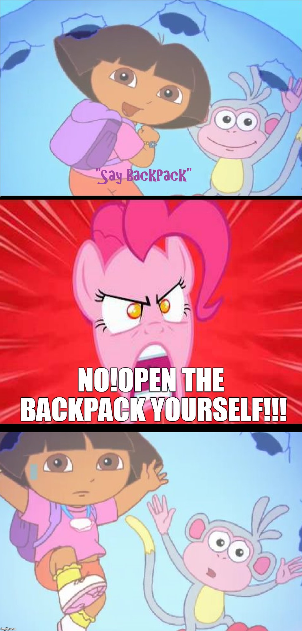Pinkie Pie Hates Dora The Explorer | NO!OPEN THE BACKPACK YOURSELF!!! | image tagged in memes,my little pony,dora the explorer | made w/ Imgflip meme maker