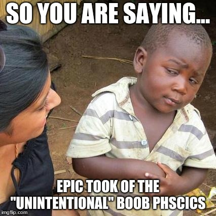 "Third World Skeptical Kid Meme | SO YOU ARE SAYING... EPIC TOOK OF THE ""UNINTENTIONAL"" BOOB PHSCICS 