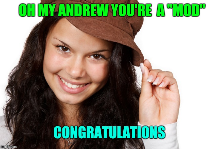 "Beautiful Girl Craziness | OH MY ANDREW YOU'RE  A ""MOD"" CONGRATULATIONS 