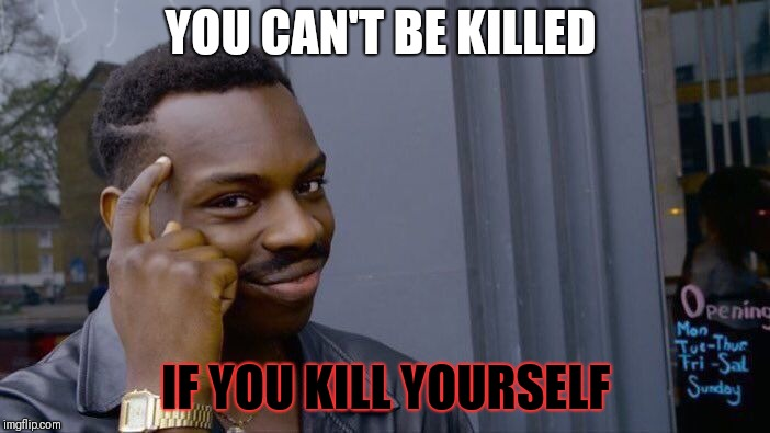 Roll Safe Think About It Meme | YOU CAN'T BE KILLED IF YOU KILL YOURSELF | image tagged in memes,roll safe think about it | made w/ Imgflip meme maker