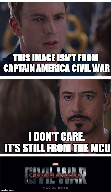 Seriously tho, this isn't from that movie | THIS IMAGE ISN'T FROM CAPTAIN AMERICA CIVIL WAR I DON'T CARE. IT'S STILL FROM THE MCU | image tagged in memes,marvel civil war 1,marvel | made w/ Imgflip meme maker