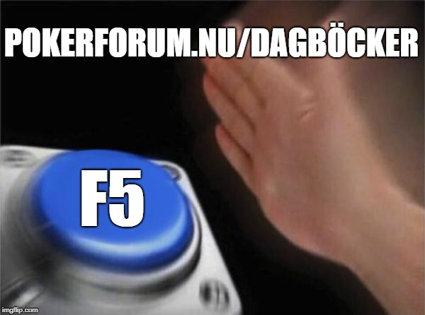 Blank Nut Button Meme | POKERFORUM.NU/DAGBÃCKER F5 | image tagged in memes,blank nut button | made w/ Imgflip meme maker