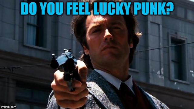 Do you feel lucky? | DO YOU FEEL LUCKY PUNK? | image tagged in do you feel lucky | made w/ Imgflip meme maker