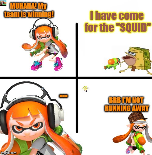 "Splatoon 2 in a nutshell | MUHAHA! My team is winning! I have come for the ""SQUID"" ... BRB I'M NOT RUNNING AWAY 