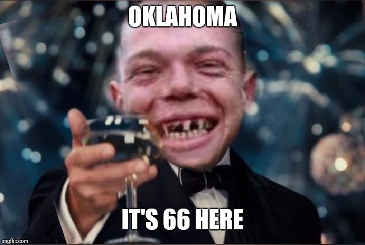 Cheers Redneck | OKLAHOMA IT'S 66 HERE | image tagged in cheers redneck | made w/ Imgflip meme maker