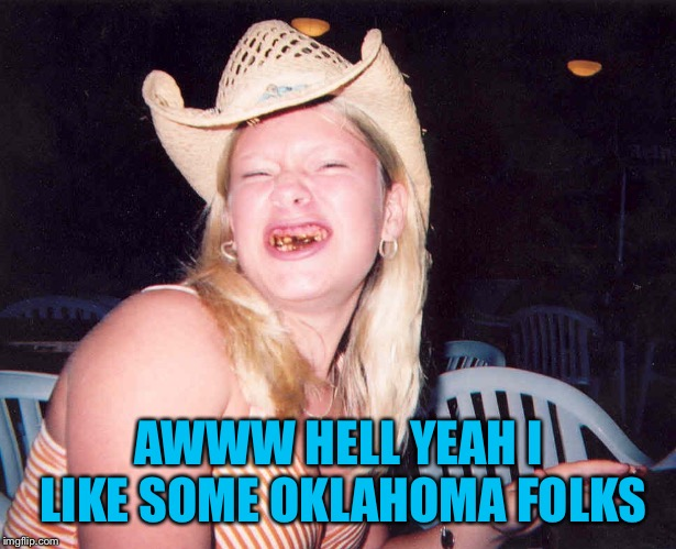 AWWW HELL YEAH I LIKE SOME OKLAHOMA FOLKS | made w/ Imgflip meme maker