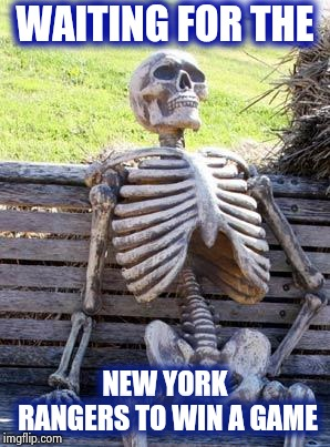 Don't worry New York we still have the Knicks and Nets to look forward to | WAITING FOR THE NEW YORK RANGERS TO WIN A GAME | image tagged in memes,waiting skeleton,sports,new york,depression,what happened | made w/ Imgflip meme maker