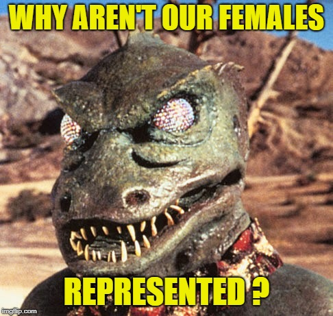 WHY AREN'T OUR FEMALES REPRESENTED ? | made w/ Imgflip meme maker