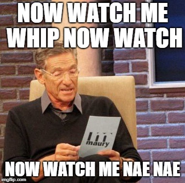 like if u kno wat song it is !!!!!! |  NOW WATCH ME WHIP NOW WATCH; NOW WATCH ME NAE NAE | image tagged in memes,whip,nae nae,whip nae nae,dab,uwu | made w/ Imgflip meme maker