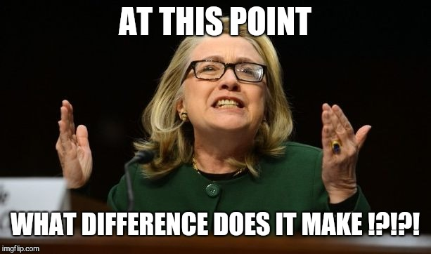What difference does it make | AT THIS POINT WHAT DIFFERENCE DOES IT MAKE !?!?! | image tagged in what difference does it make | made w/ Imgflip meme maker